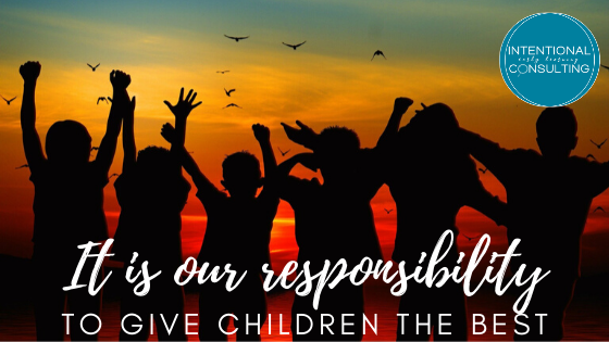 it is our responsibility to give children the best